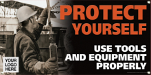 Protect Yourself Use Tools And Equipment Properly