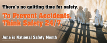 There's No Quitting Time for Safety.