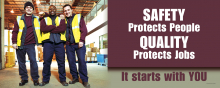Safety Protects People. Quality Protects Jobs.